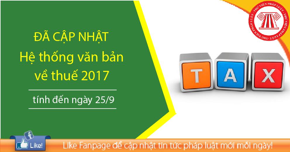 Đã cập nhật Hệ thống văn bản mới nhất về thuế 2017 (tính đến ngày 25/9)