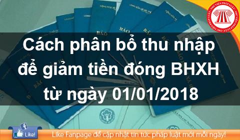 Cách phân bổ thu nhập để giảm tiền đóng BHXH từ 01/01/2018