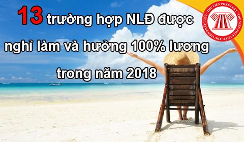 Năm 2018: 13 trường hợp NLĐ được nghỉ làm và hưởng 100% lương